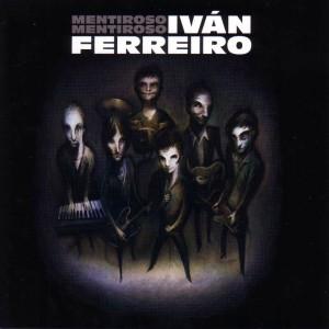Iván Ferreiro - Mentiroso Mentiroso - Precio: 22 €